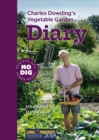 Charles Dowding's Vegetable Garden Diary : No Dig, Healthy Soil, Fewer Weeds, 3rd Edition - Book