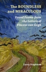 The Boundless and Miraculous : Found Poems in the Letters of Vincent Van Gogh - Book