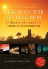 Island of the Setting Sun : In Search of Ireland's Ancient Astronomers - Book