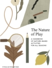 The Nature of Play : A handbook of nature-based activities for all seasons - Book