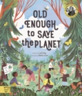 Old Enough to Save the Planet : With a foreword from the leaders of the School Strike for Climate Change - Book