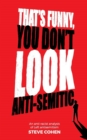 That's Funny You Don't Look Anti-Semitic : An anti-racist analysis of Left antisemitism - Book
