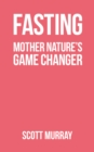 Fasting : Mother Nature's Game Changer - Book
