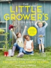 The Little Grower's Cookbook : Projects for Every Season - Book