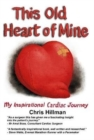 This Old Heart of Mine : My Inspirational Cardiac Journey - Book