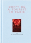 Don't Be a Tourist in Paris : The Messy Nessy Chic Guide - Book