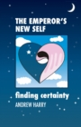 The Emperor's New Self : Finding Certainty - Book