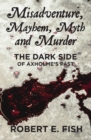 Misadventure, Mayhem, Myth and Murder : The Dark Side of Axholme's Past - Book
