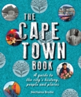 The Cape Town Book : A Guide to the City's History, People and Places - eBook