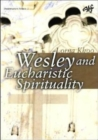 Wesleyan Eucharistic Spirituality : Its nature, source, and future - Book