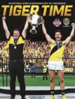 Tiger Time : The Pictorial Story of Richmond's 2017 AFL Premiership - Book