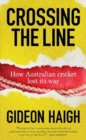 Crossing The Line : How Australian Cricket Lost its Way - Book