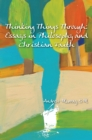Thinking Things Through : Essays in Philosophy and Christian Faith - eBook