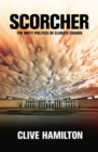 Scorcher : The Dirty Politics of Climate Change - eBook