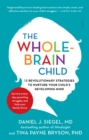 The Whole-Brain Child : 12 revolutionary strategies to nurture your child's developing mind - eBook