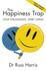 The Happiness Trap : Stop Struggling, Start Living - eBook
