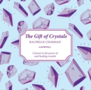 The Gift of Crystals : Connect to the power of soul-healing crystals - Book