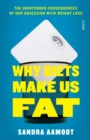 Why Diets Make Us Fat : the unintended consequences of our obsession with weight loss - Book