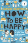 How To Be Happy : A Memoir of Sex, Love and Teenage Confusion - Book