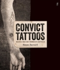 Convict Tattoos : Marked Men and Women of Australia - Book