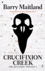 Crucifixion Creek : The Belltree Trilogy (Book One) - Book