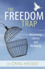 The Freedom Trap : Reclaiming Liberty and Wellbeing - Book
