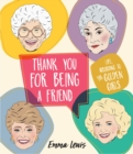 Thank You For Being A Friend : Life - according to the Golden Girls - Book