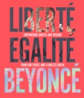 Liberte Egalite Beyonce : Empowering quotes and wisdom from our fierce and flawless queen - Book