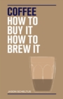 Coffee : How to buy it, how to brew it - Book