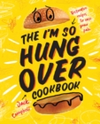The I'm So Hungover Cookbook : Restorative recipes to ease your pain - Book
