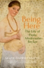 Being Here : The Life of Paula Modersohn-Becker - Book