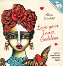Love Your Inner Goddess : Express Your Divine Feminine Spirit - Book