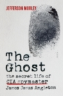 The Ghost : the secret life of CIA spymaster James Jesus Angleton - eBook
