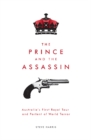 The Prince and the Assassin : Australia's First Royal Tour and Portent of World Terror - Book