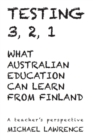Testing 3, 2, 1 : What Australian Education Can Learn From Finland - eBook