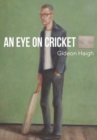 An Eye on Cricket : Collection of previously published articles from 2013-2017 - Book