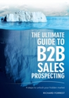 The Ultimate Guide to B2B Sales Prospecting : 4 Steps to Unlock Your Hidden Market - eBook