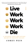 Live Work Work Work Die : a journey into the savage heart of Silicon Valley - eBook
