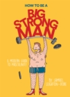How to Be a Big Strong Man : A modern guide to masculinity - Book