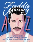 Freddie Mercury A to Z : The Life of an Icon - from Austin to Zanzibar - Book