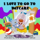 I Love to Go to Daycare - eBook