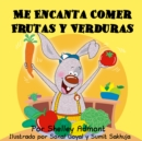 Me Encanta Comer Frutas y Verduras : I Love to Eat Fruits and Vegetables - Spanish edition - eBook
