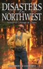 Disasters of the Northwest : Stories of Courage & Chaos - Book