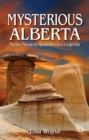 Mysterious Alberta : Myths, Murders, Mysteriese and Legends - Book