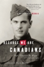 Because We Are Canadians: A Battlefield Memoir : A Battlefield Memoir - eBook