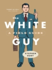 The White Guy : A Field Guide - eBook