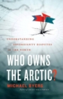 Who Owns the Arctic? : Understanding Sovereignty Disputes in the North - eBook