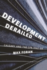 Development Derailed : Calgary and the CPR , 1962-64 - eBook