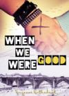 When We Were Good - Book