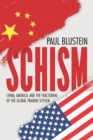 Schism : China, America, and the Fracturing of the Global Trading System - Book